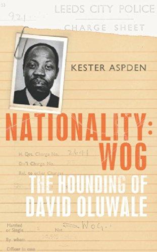 9780224080408: Nationality:Wog: The Hounding of David Oluwale