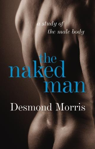 9780224080422: The Naked Man: A study of the male body
