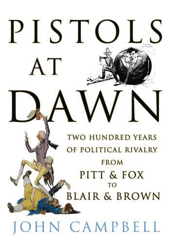 9780224080668: Pistols at Dawn: Two Hundred Years of Political Rivalry from PItt and Fox to Blair and Brown