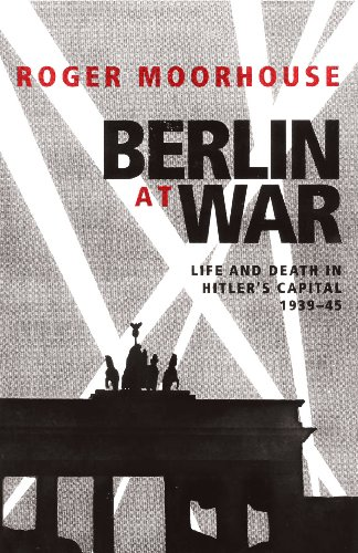 9780224080712: Berlin at War: Life and Death in Hitler's Capital, 1939-45