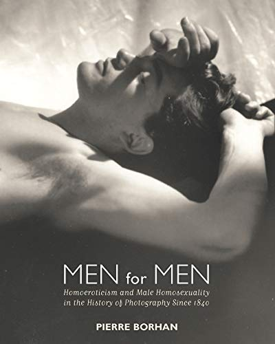 9780224081658: Men for Men: Homoeroticism and Male Homosexuality in the History of Photography, 1840-2006