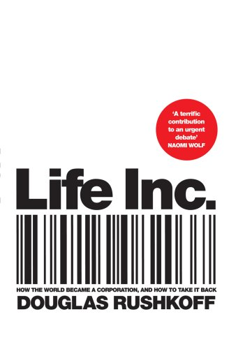 9780224082037: Life Inc: How the World Became a Corporation and How to Take it Back: How We Traded Meaning for Markets, Society for Self-interest, and Citizenship for Customer Service