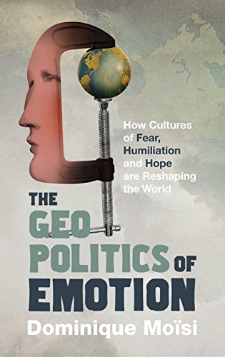 9780224082099: The Geopolitics of Emotion: How Cultures of Fear, Humiliation and Hope Are Reshaping the World