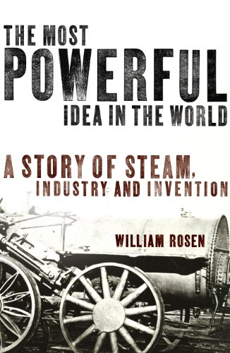 9780224082259: The Most Powerful Idea in the World:; A Story of Steam, Industry, & Invention [HC,2010]