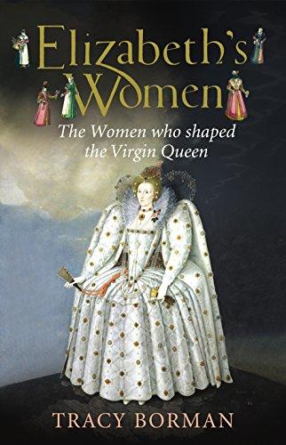 9780224082266: Elizabeth's Women: The Hidden Story of the Virgin Queen