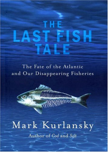 The Last Fish Tale: The Fate of the Atlantic and Our Disappearing Fisheries (0224082450) by MARK KURLANSKY