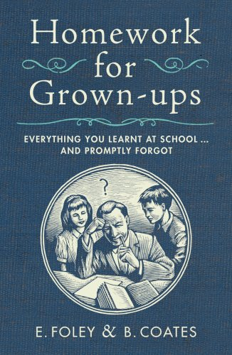 9780224082662: Homework for Grown-ups: Everything You Learnt at School...and Promptly Forgot