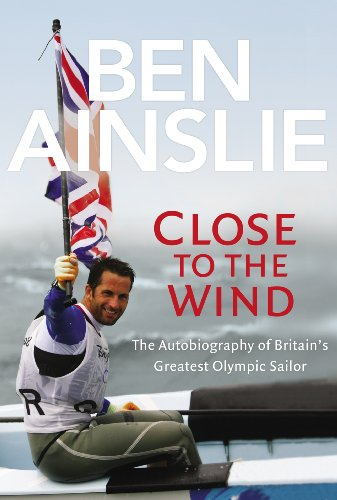9780224082921: Ben Ainslie: Close to the Wind: Autobiography of Britain's Greatest Olympic Sailor