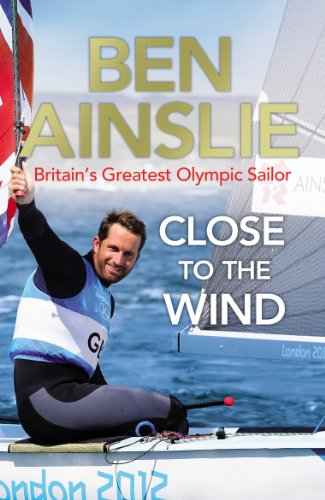 9780224082945: Ben Ainslie: Close to The Wind: Britain's Greatest Olympic Sailor