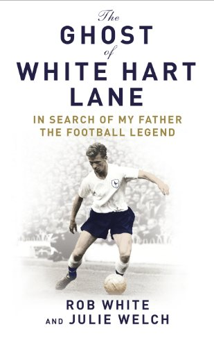 9780224082990: The Ghost of White Hart Lane: In Search of My Father the Football Legend