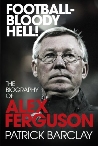9780224083058: Football Bloody Hell!: The Biography of Alex Ferguson
