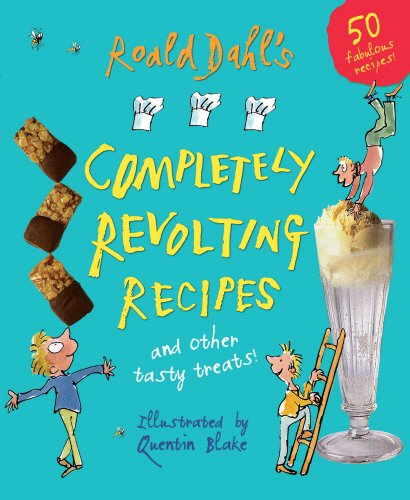 9780224083423: Roald Dahl's Completely Revolting Recipes. Illustrated by Quentin Blake