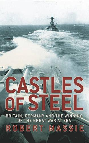 9780224084475: Castles of Steel: Britain, Germany and the Winning of the Great War at Sea