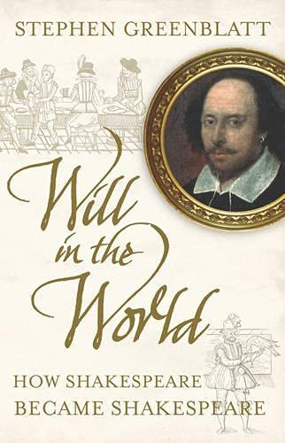 9780224084628: Will in the World: How Shakespeare Became Shakespeare