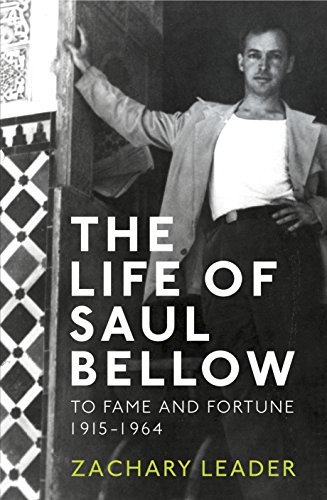 9780224084673: The Life of Saul Bellow: v. 1: To Fame and Fortune, 1915-1964