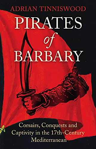 9780224085267: Pirates Of Barbary: Corsairs, Conquests and Captivity in the 17th-Century Mediterranean