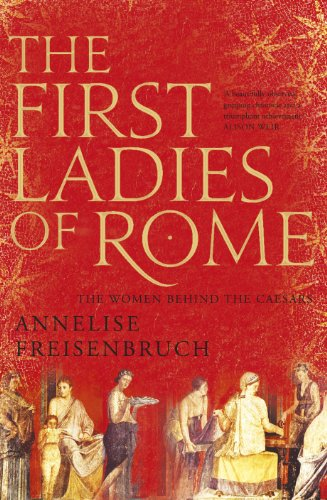 9780224085298: The First Ladies of Rome: The Women Behind the Caesars