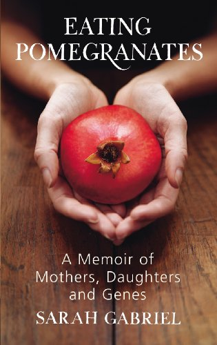 9780224085328: Eating Pomegranates: A Memoir of Mothers, Daughters and Genes