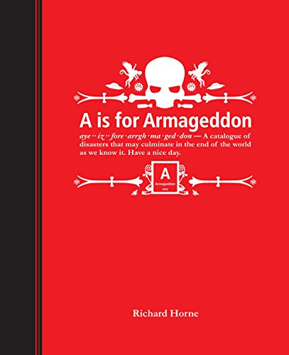 9780224086196: A is for Armageddon: An Illustrated Catalogue of Disasters