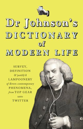 9780224086684: Dr Johnson's Dictionary of Modern Life: Survey, Definition & Justify'd Lampoonery of Divers Contemporary Phenomena, from Top Gear unto Twitter