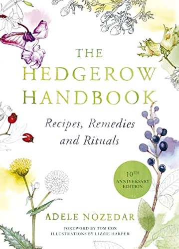 The Hedgerow Handbook: Recipes, Remedies and Rituals: Adele Nozedar