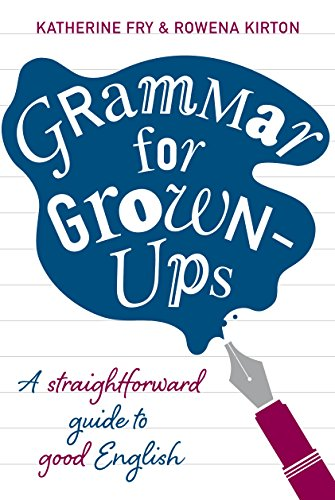 9780224087018: Grammar for Grown-Ups: A Straightforward Guide to Good English