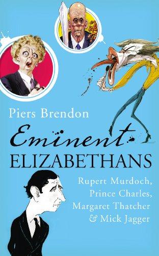9780224087513: Eminent Elizabethans: Rupert Murdoch, Margaret Thatcher, Prince Charles & Mick Jagger