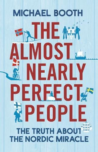 9780224089623: The Almost Nearly Perfect People: Behind the Myth of the Scandinavian Utopia