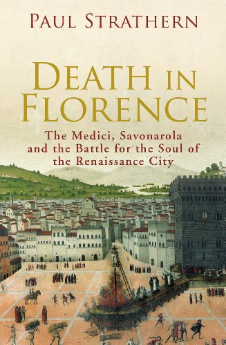 Death in Florence: The Medici, Savonarola and the Battle for the Soul of the Renaissance City: Paul...