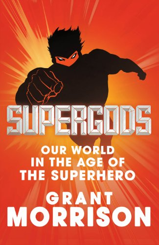 9780224089968: Supergods: Our World in the Age of the Superhero