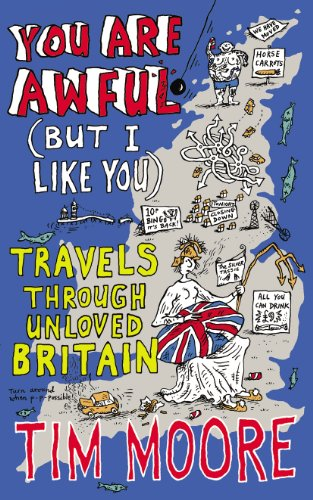 9780224090117: You Are Awful (But I Like You): Travels Through Unloved Britain