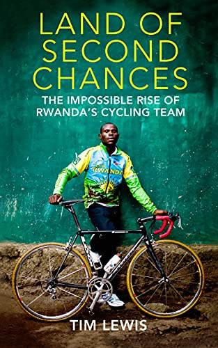 9780224091763: Land of Second Chances: The Impossible Rise of Rwanda's Cycling Team