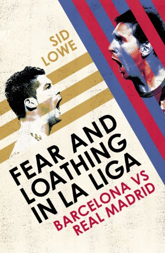 9780224091794: Fear and Loathing in La Liga: Barcelona vs Real Madrid