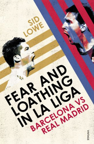 9780224091800: Fear and Loathing in La Liga: Barcelona vs Real Madrid