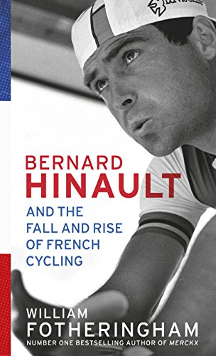 9780224092043: Bernard Hinault and the Fall and Rise of French Cycling