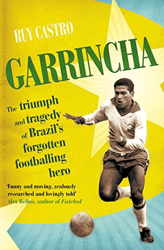 9780224092197: Garrincha: The Triumph and Tragedy of Brazil's Forgotten Footballing Hero
