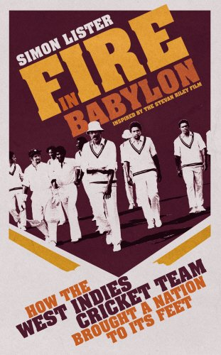 9780224092234: Fire in Babylon: How the West Indies Cricket Team Brought a Nation to its Feet