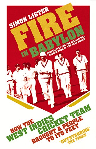 9780224092241: Fire in Babylon: How the West Indies Cricket Team Brought a People to its Feet
