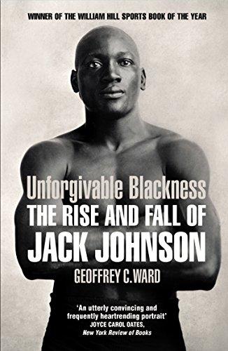 9780224092340: Unforgivable Blackness: The Rise and Fall of Jack Johnson
