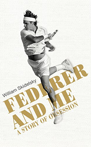 9780224092357: Federer and Me: A Story of Obsession