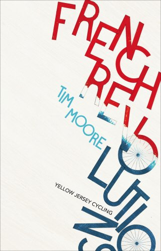 French Revolutions: Cycling the Tour de France: Tim Moore