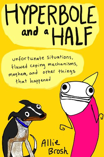 9780224095372: Hyperbole and a Half: Unfortunate Situations, Flawed Coping Mechanisms, Mayhem, and Other Things That Happened