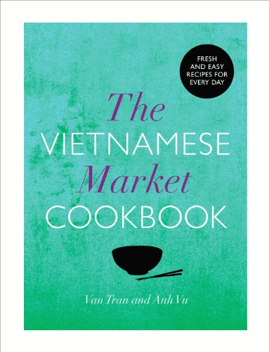 The Vietnamese Market Cookbook: Tran, Van, Vu,