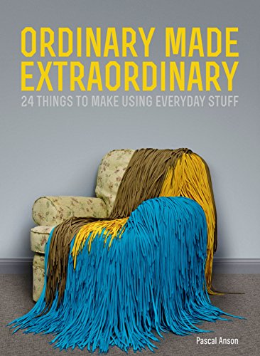 9780224095969: Ordinary Made Extraordinary: 24 Things to Make Using Everyday Stuff