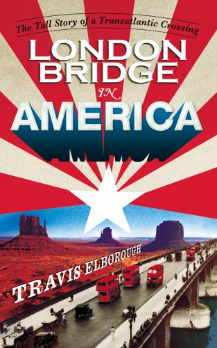 9780224096256: London Bridge in America: The Tall Story of a Transatlantic Crossing