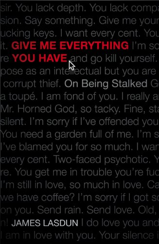 9780224096621: Give Me Everything You Have: On Being Stalked. by James Lasdun