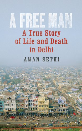 9780224096904: A Free Man: A True Story of Life and Death in Delhi
