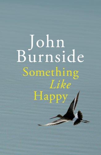 9780224097031: Something Like Happy. by John Burnside
