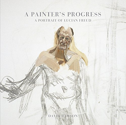 9780224097123: A Painter's Progress: A Portrait of Lucian Freud