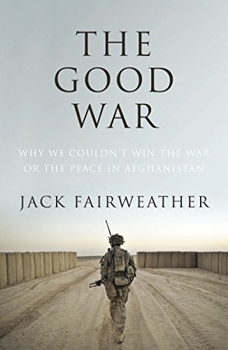 9780224097369: The Good War: Why We Couldn't Win the War or the Peace in Afghanistan